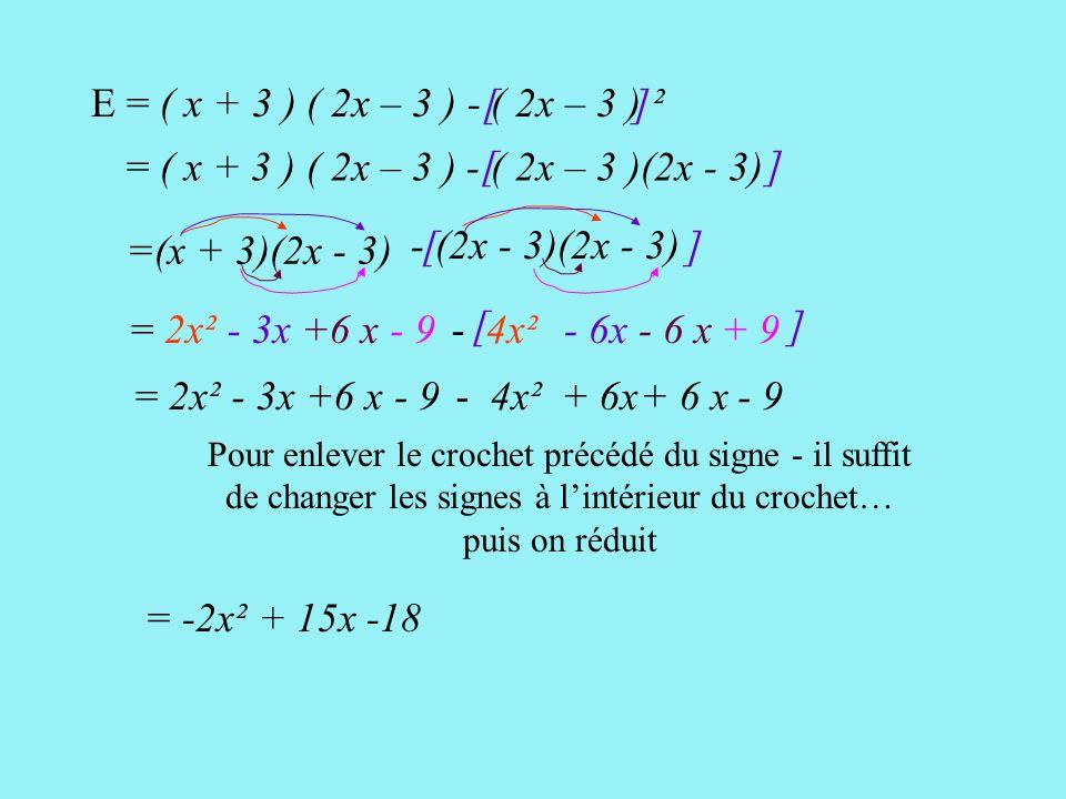 E = ( x + 3 ) ( 2x – 3 ) - ( 2x – 3 ) ² [ ] = ( x + 3 ) ( 2x – 3 ) - ( 2x – 3 )(2x - 3)